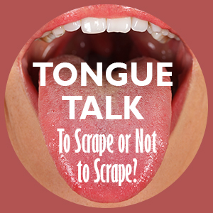 Tongue talk: to scrape or not to scrape?